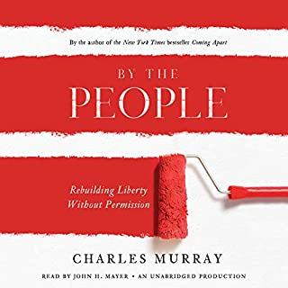 By the People     Rebuilding Liberty Without Permission              By:                                                                                                                                 Charles Murray                               Narrated by:                                                                                                                                 John H. Mayer                      Length: 12 hrs and 9 mins     171 ratings     Overall 4.6