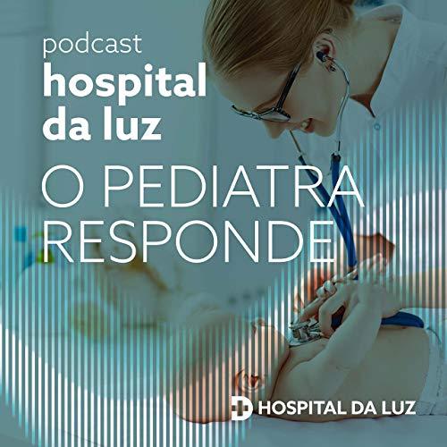 O pediatra responde no Hospital da Luz Podcast By Hospital da Luz cover art