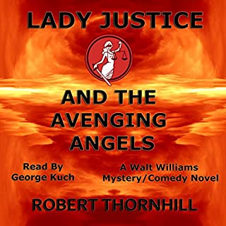 Lady Justice and the Avenging Angels     Lady Justice, Book 4              By:                                                                                                                                 Robert Thornhill                               Narrated by:                                                                                                                                 George Kuch                      Length: 5 hrs and 24 mins     46 ratings     Overall 4.8