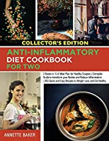 Anti-Inflammatory Diet Cookbook For Two: 2 Books in 1 A Meal Plan for Healthy Couples Complete Guide to transform your Bodies and Reduce Inflammation 200 Quick and Easy Recipes to Weight Loss and Eat Healthy (Collector's Edition) (Anti-Inflammatory for Everyone)