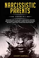 NARCISSISTIC PARENTS 4 Books in 1: Discover How to Escape a Narcissistic Mother and Divorce a Narcissist. Learn the Psychology Behind It and How to Recover from Abuses.