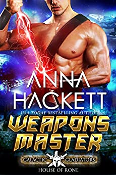 Weapons Master: A Scifi Alien Romance (Galactic Gladiators: House of Rone Book 6) by [Anna Hackett]