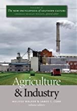 Agriculture and Industry (The New Encyclopedia of Southern Culture) (v. 11)
