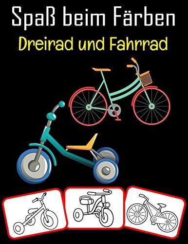 Spaß beim Färben Dreirad und Fahrrad: Dreirad- und Fahrradbilder, Mal- und Lernbuch mit Spaß für Kinder (80 Seiten, mindestens 40 Dreirad- und Fahrradbilder)