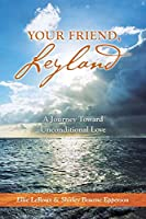 Your Friend, Leyland: A Journey Toward Unconditional Love