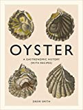 Oyster: A Gastronomic History (with Recipes)