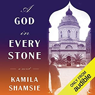 A God in Every Stone                   By:                                                                                                                                 Kamila Shamsie                               Narrated by:                                                                                                                                 Joan Walker                      Length: 9 hrs and 43 mins     12 ratings     Overall 3.8