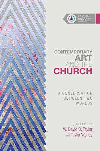 Contemporary Art and the Church: A Conversation Between Two Worlds (Studies in Theology and the Arts)