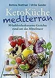 KetoKüche mediterran - 90 kohlenhydratarme Gerichte rund um das Mittelmeer