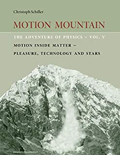 Motion Mountain - vol. 5 - The Adventure of Physics: Motion Inside Matter - Pleasure, Technology and the Stars (Volume 5)