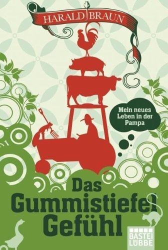 Das Gummistiefel-Gefühl: Mein neues Leben in der Pampa von Harald Braun (24. Juni 2011) Taschenbuch