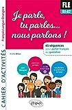 FLE. Je parle, tu parles, nous parlons... 65 séquences pour parler français au quotidien. A1. Cahier d'activités. fichiers audio