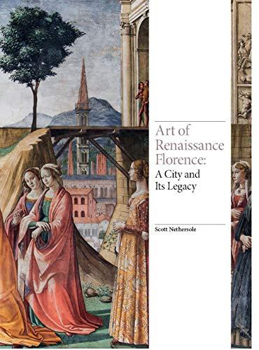 Art of Renaissance Florence: A City and Its Legacy (Renaissance Art)