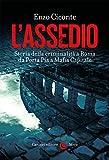 L'assedio. Storia della criminalità a Roma da Porta Pia a Mafia capitale