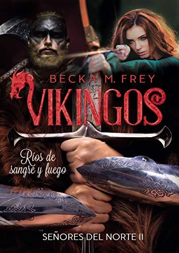 Vikingos: Ríos de sangre y fuego: Novela de romance histórico y de Vikingos. (Señores del Norte nº 2)