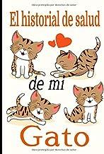 El historial de salud de mi gato: Cuaderno de seguimiento para los que cuidan de su gato y no quieren descuidar nada:  La caja de arena, el rascador, el árbol para gatos, sus juguetes favoritos...