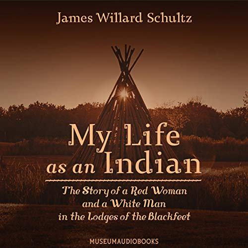 『My Life as an Indian: The Story of a Red Woman and a White Man in the Lodges of the Blackfeet』のカバーアート