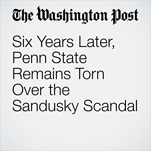 Six Years Later, Penn State Remains Torn Over the Sandusky Scandal copertina