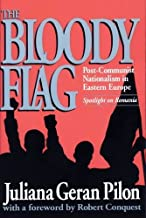 The Bloody Flag: Post-Communist Nationalism in Eastern Europe: Spotlight on Romania (STUDIES IN SOCIAL PHILOSOPHY AND POLICY)