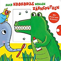 Auch Krokodile wollen Zaehneputzen: Mein Zahnputzbuch