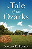 A Tale of the Ozarks: Ralph and Velma Clark Posten: Some of their Kin and Their Times