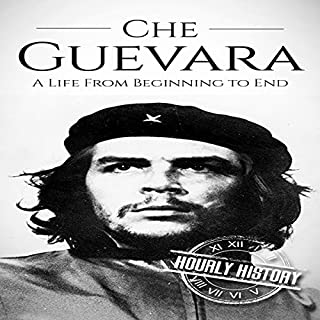 Che Guevara: A Life from Beginning to End                   By:                                                                                                                                 Hourly History                               Narrated by:                                                                                                                                 Stephen Floyd                      Length: 54 mins     1 rating     Overall 4.0