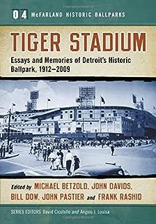 Tiger Stadium: Essays and Memories of Detroit's Historic Ballpark, 1912-2009 (McFarland Historic Ballparks; Series Volume 4)