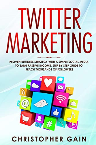 Twitter Marketing: Proven Business Strategy with a Simple Social Media
