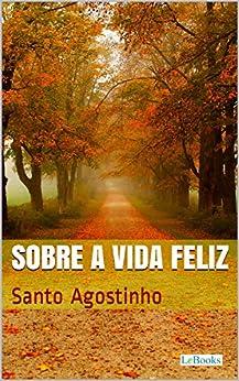 Sobre a Vida Feliz (Coleção Filosofia) por [Santo Agostinho]