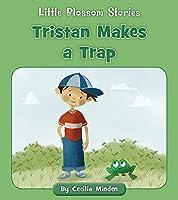 Tristan Makes a Trap (Little Blossom Stories)