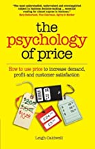 The Psychology of Price: How to use price to increase demand, profit and customer satisfaction by Leigh Caldwell (2012-11-02)