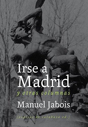 Irse a Madrid: y otras columnas