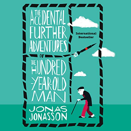 The Accidental Further Adventures of the Hundred-Year-Old Man audiobook cover art