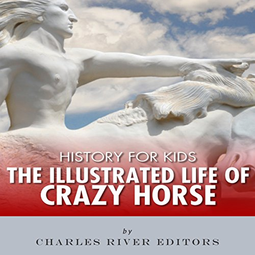 History for Kids: The Illustrated Life of Crazy Horse audiobook cover art