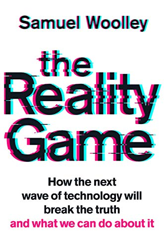 The Reality Game: A gripping investigation into deepfake videos, the next wave of fake news and what it means for democracy (English Edition)