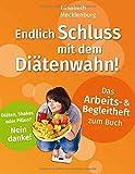 Arbeits- & Begleitheft zum Buch: Endlich Schluss mit dem Diätenwahn!: Ihr Wohlfühlgewicht...