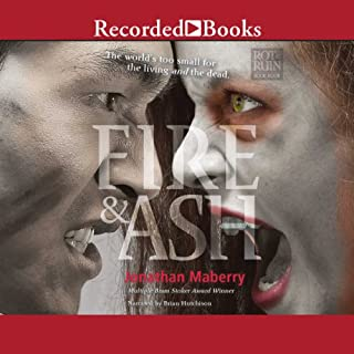 Fire & Ash     Rot & Ruin              By:                                                                                                                                 Jonathan Maberry                               Narrated by:                                                                                                                                 Brian Hutchison                      Length: 11 hrs and 53 mins     923 ratings     Overall 4.6