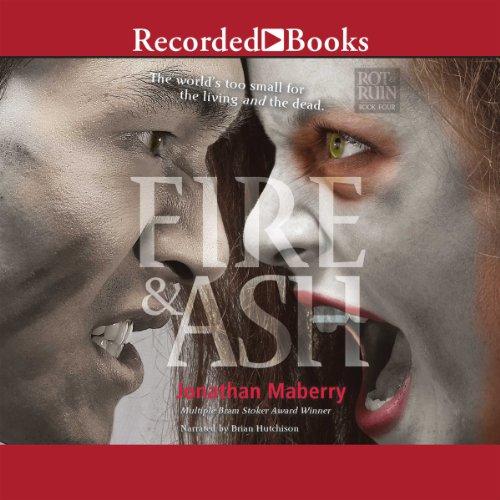 Fire & Ash: Rot & Ruin, Book 4