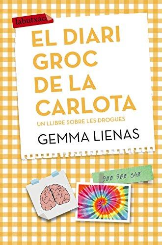El diari groc de la Carlota: Un llibre sobre les drogues (LABUTXACA)