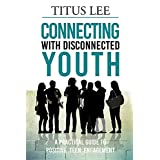 Connecting with Disconnected Youth: A Practical Guide To Positive Teen Engagement