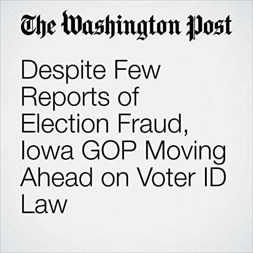 Despite Few Reports of Election Fraud, Iowa GOP Moving Ahead on Voter ID Law copertina