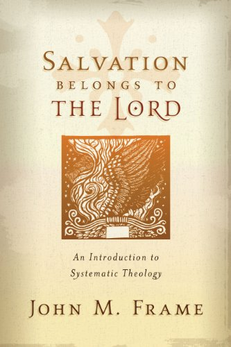 Salvation Belongs to the Lord: An Introduction to Systematic Theology (English Edition)
