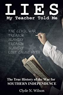 Lies My Teacher Told Me: The True History of the War for Southern Independence