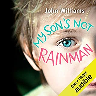My Son's Not Rainman     One Man, One Boy with Autism, a Million Adventures              By:                                                                                                                                 John Williams                               Narrated by:                                                                                                                                 John Williams                      Length: 7 hrs and 20 mins     53 ratings     Overall 4.6
