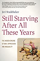 Still Starving After All These Years: The Hidden Origins of War, Oppression and Inequality