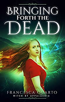 Bringing Forth the Dead (The Witch of Appalachia Book 4) by [Francesca Quarto]
