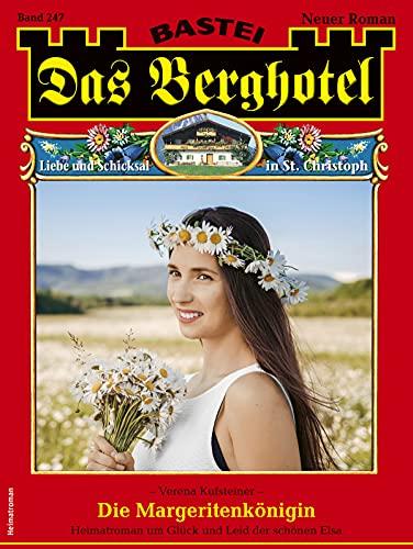 Das Berghotel 247 - Heimatroman: Die Margeritenkönigin (German Edition)