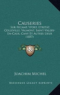 Causeries: Sur Fecamp, Yport, Etretat, Colleville, Valmont, Saint-Valery-En-Caux, Cany Et Autres Lieux (1857)