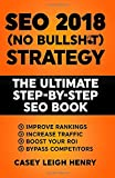 SEO 2018 (No-Bullsh*t) Strategy: The ULTIMATE Step-by-Step SEO Book: (Easy to Understand) Search...