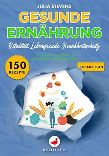 GESUNDE ERNÄHRUNG: Vitalität. Lebensfreude. Krankheitsschutz - Mit Anti-Aging Effekt & dauerhaftem Abnehmerfolg -150 Rezepte, 30-Tage-Plan